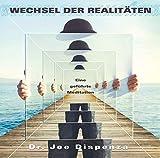 Wechsel der Realitäten: Eine geführte Meditation von Dr. Joe Dispenza